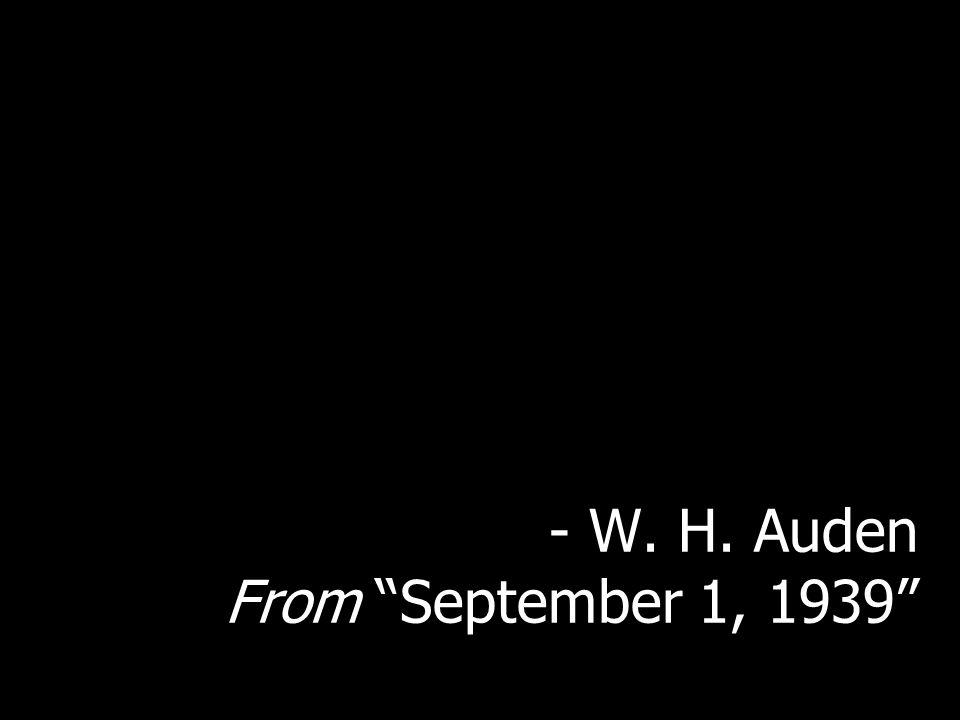 "- W. H. Auden From ""September 1, 1939"""