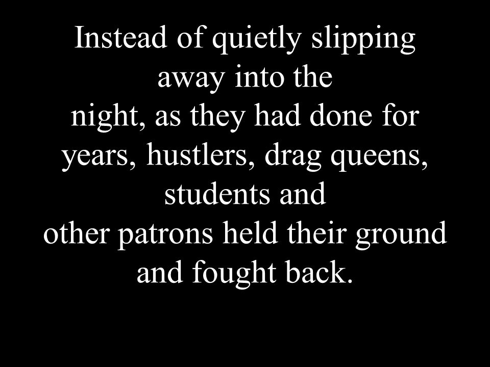 Instead of quietly slipping away into the night, as they had done for years, hustlers, drag queens, students and other patrons held their ground and f