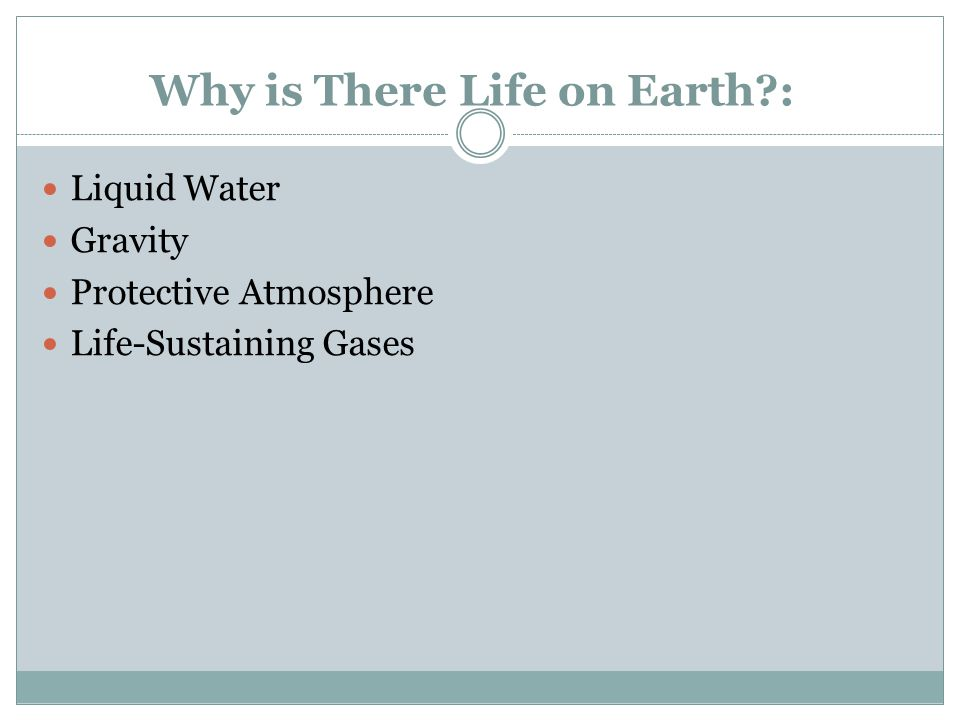 Why is There Life on Earth : Liquid Water Gravity Protective Atmosphere Life-Sustaining Gases