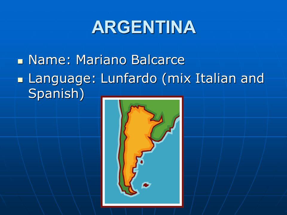 ARGENTINA Name: Mariano Balcarce Name: Mariano Balcarce Language: Lunfardo (mix Italian and Spanish) Language: Lunfardo (mix Italian and Spanish)