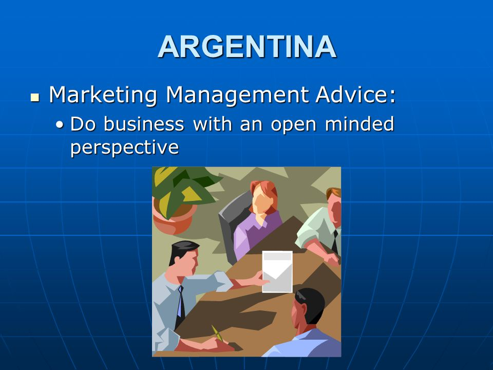 ARGENTINA Marketing Management Advice: Marketing Management Advice: Do business with an open minded perspectiveDo business with an open minded perspective