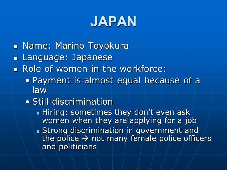 JAPAN Name: Marino Toyokura Name: Marino Toyokura Language: Japanese Language: Japanese Role of women in the workforce: Role of women in the workforce
