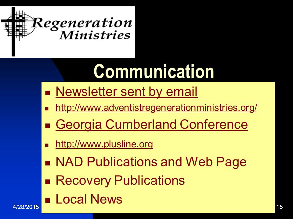 4/28/201515 Communication Newsletter sent by email http://www.adventistregenerationministries.org/ Georgia Cumberland Conference http://www.plusline.org NAD Publications and Web Page Recovery Publications Local News
