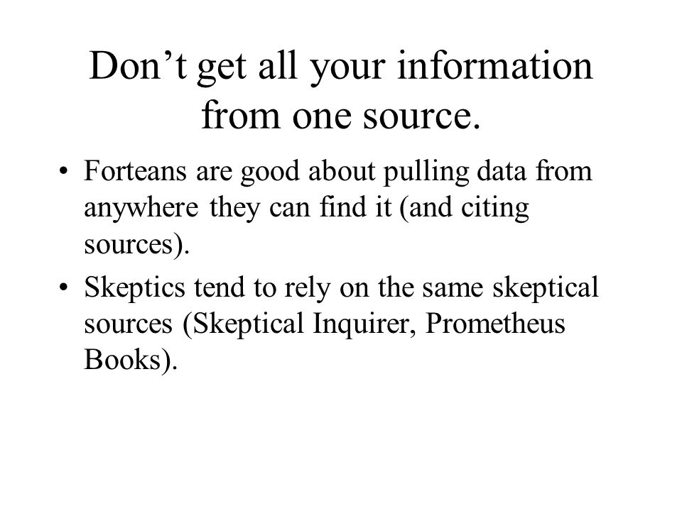 Don't get all your information from one source.