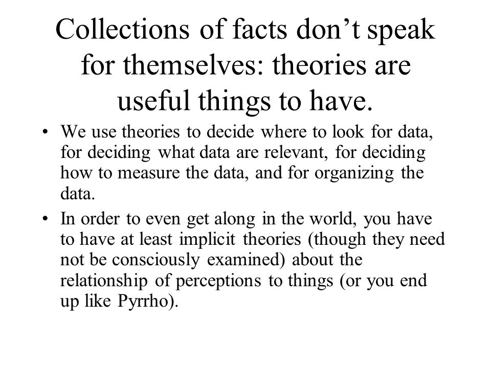 Collections of facts don't speak for themselves: theories are useful things to have.