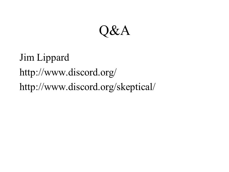 Q&A Jim Lippard http://www.discord.org/ http://www.discord.org/skeptical/