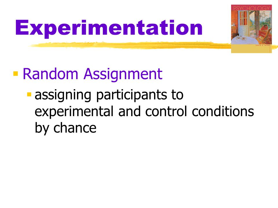 Experimentation  Random Assignment  assigning participants to experimental and control conditions by chance