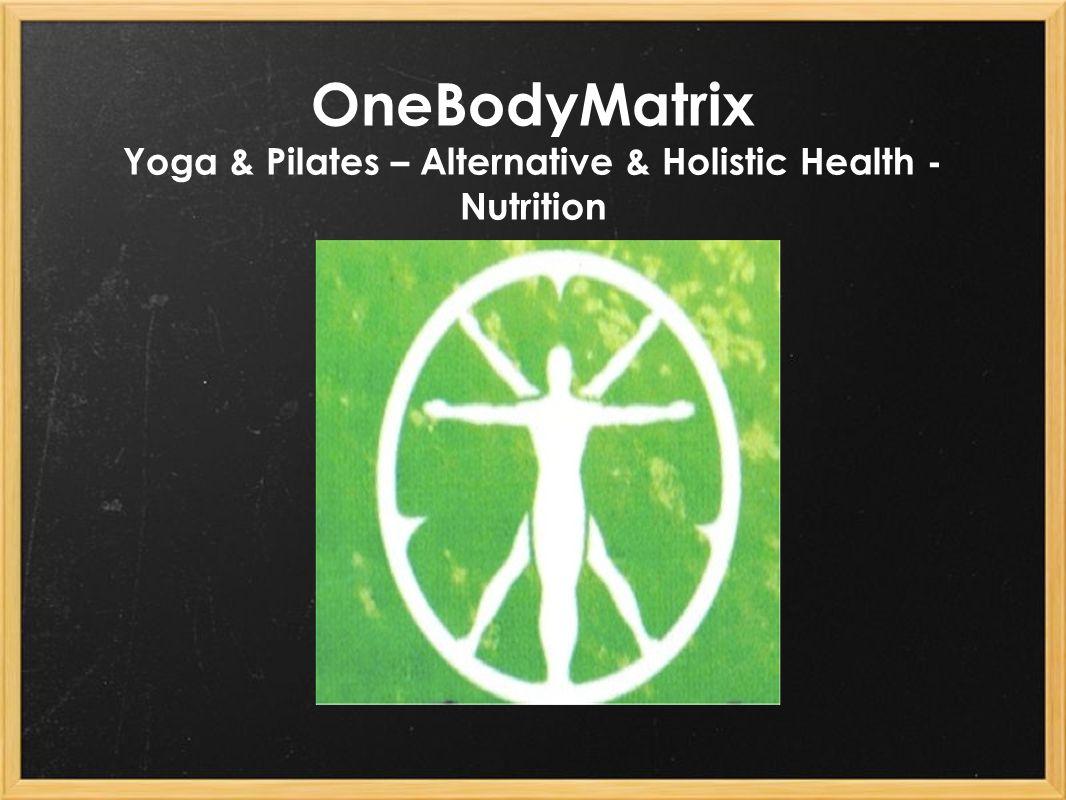 OneBodyMatrix Yoga & Pilates – Alternative & Holistic Health - Nutrition