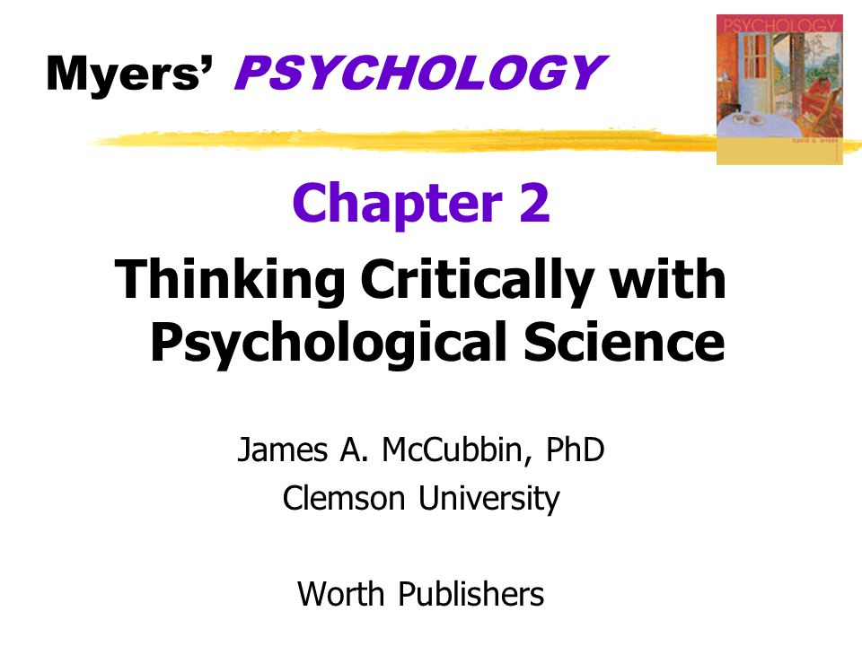 Myers' PSYCHOLOGY Chapter 2 Thinking Critically with Psychological Science James A.