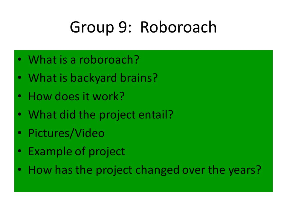 Group 9: Roboroach What is a roboroach. What is backyard brains.