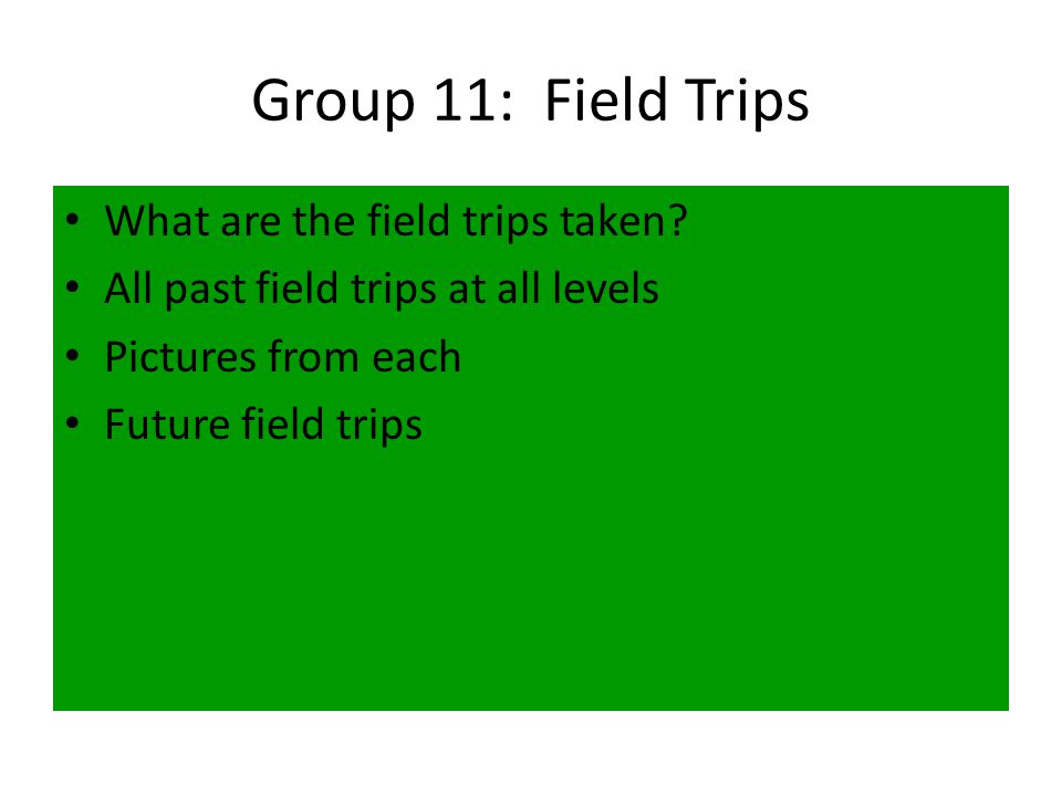 Group 11: Field Trips What are the field trips taken.