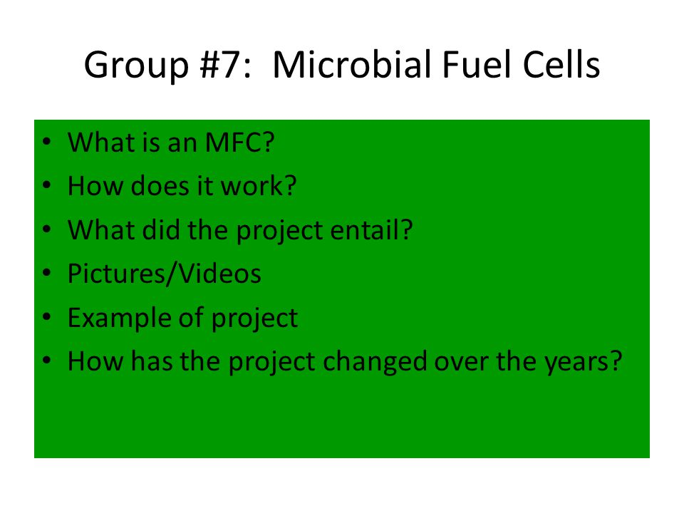 Group #7: Microbial Fuel Cells What is an MFC. How does it work.