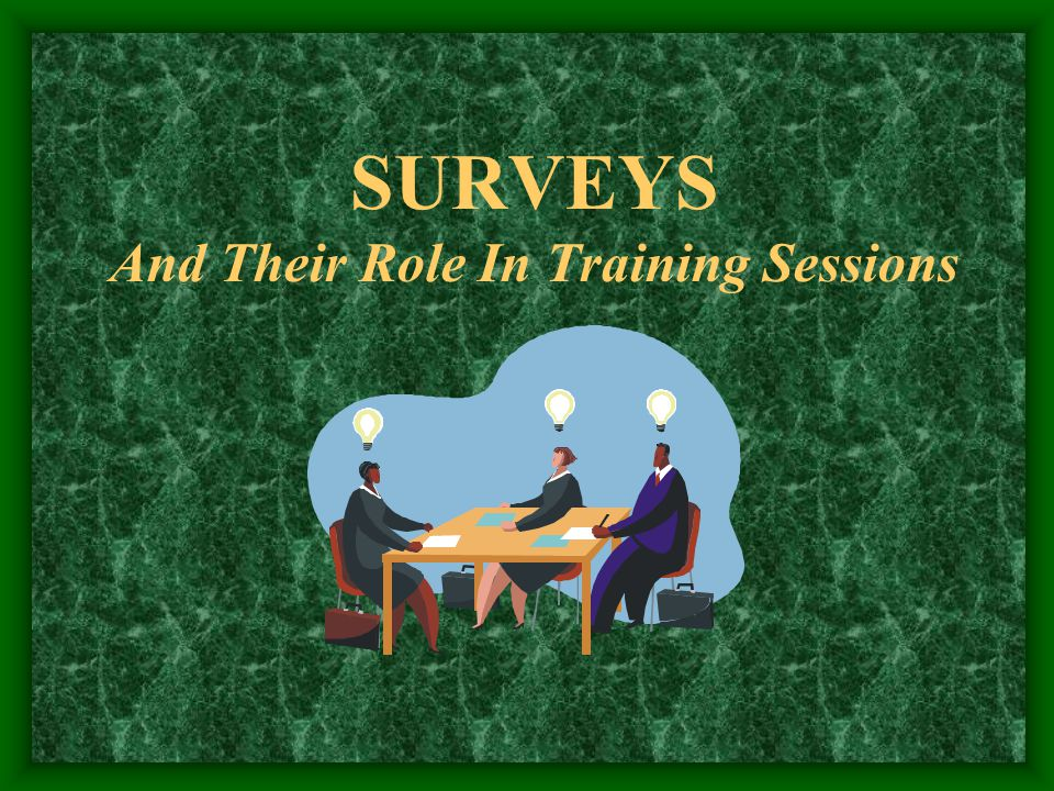 Learning Objectives Understand how to introduce surveys into training sessions Identify appropriate survey questions Discuss NASACT survey results Enjoy benefits of survey information