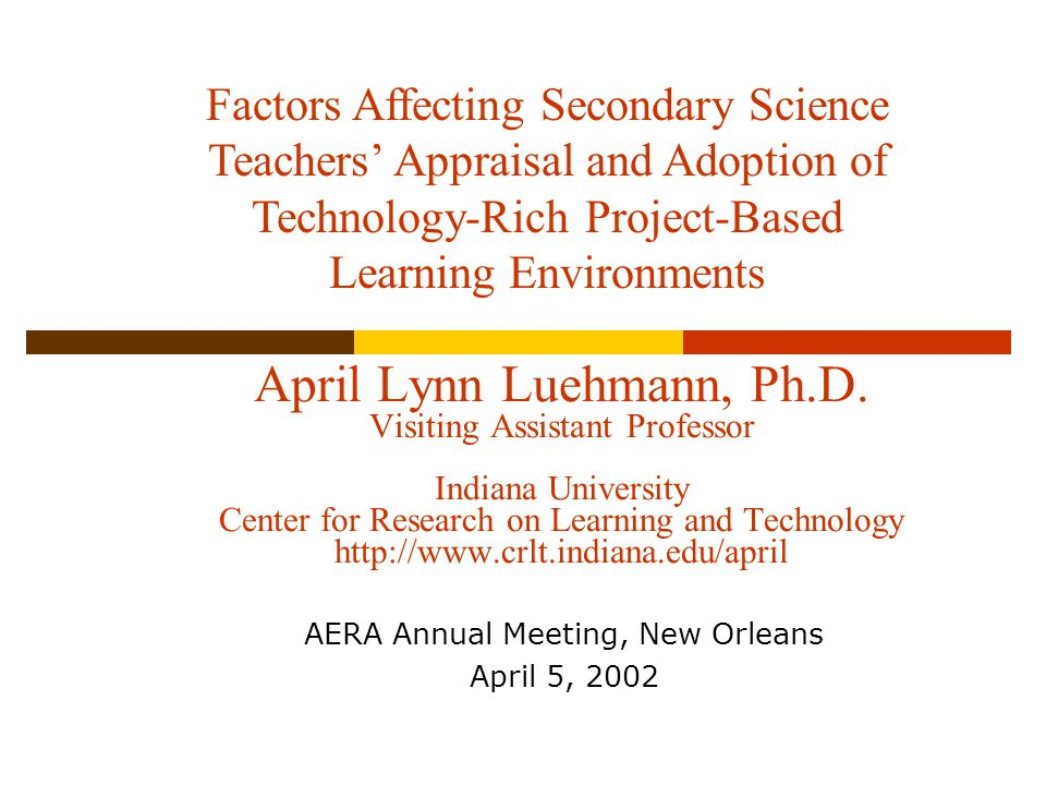 A.L.Luehmann2 Statement of Problem  Information Age – new expectations for schools and therefore new implications for instructional-design  Calls are being made for student engagement in meaningful scientific inquiry  PBS, frequently with the aid of technology, is one response to these calls  University-based research and design efforts have resulted in the creation of numerous project-based curricula for teachers  However, there is very little diffusion of these projects into the K-12 schools