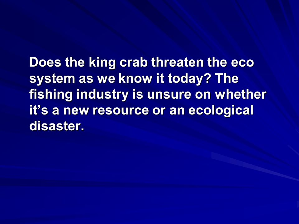 Does the king crab threaten the eco system as we know it today.