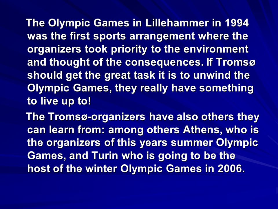 The Olympic Games in Lillehammer in 1994 was the first sports arrangement where the organizers took priority to the environment and thought of the consequences.