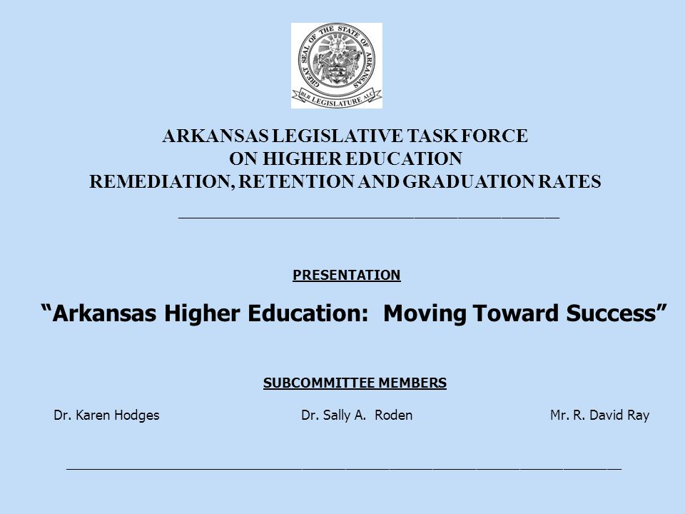 _____________________________________________________ PRESENTATION Arkansas Higher Education: Moving Toward Success SUBCOMMITTEE MEMBERS Dr.