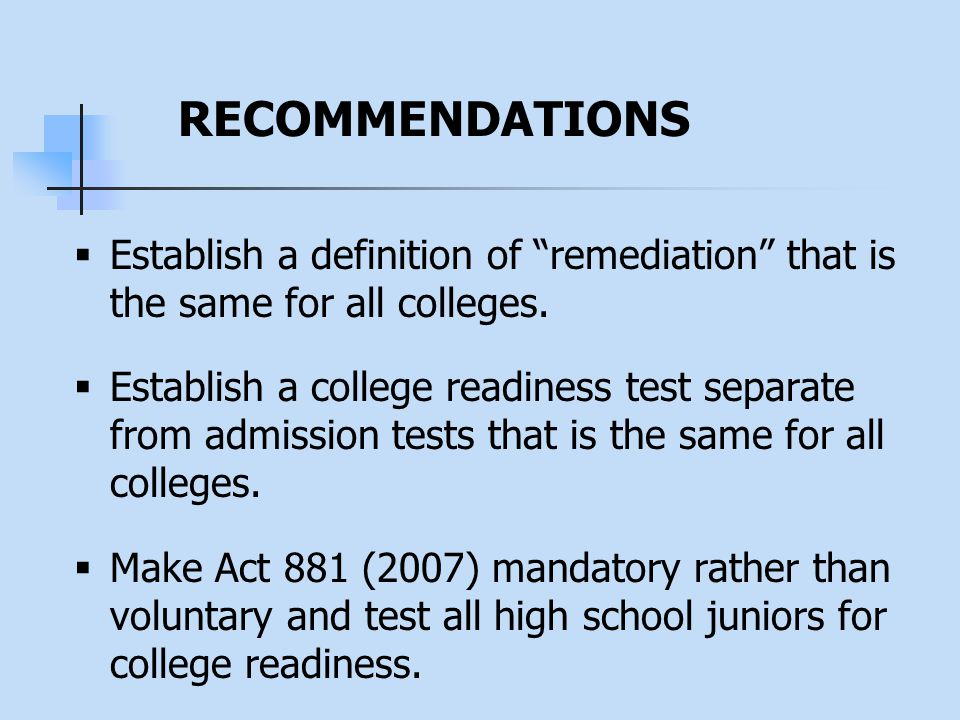 RECOMMENDATIONS  Establish a definition of remediation that is the same for all colleges.