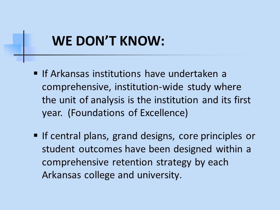  If central plans, grand designs, core principles or student outcomes have been designed within a comprehensive retention strategy by each Arkansas college and university.