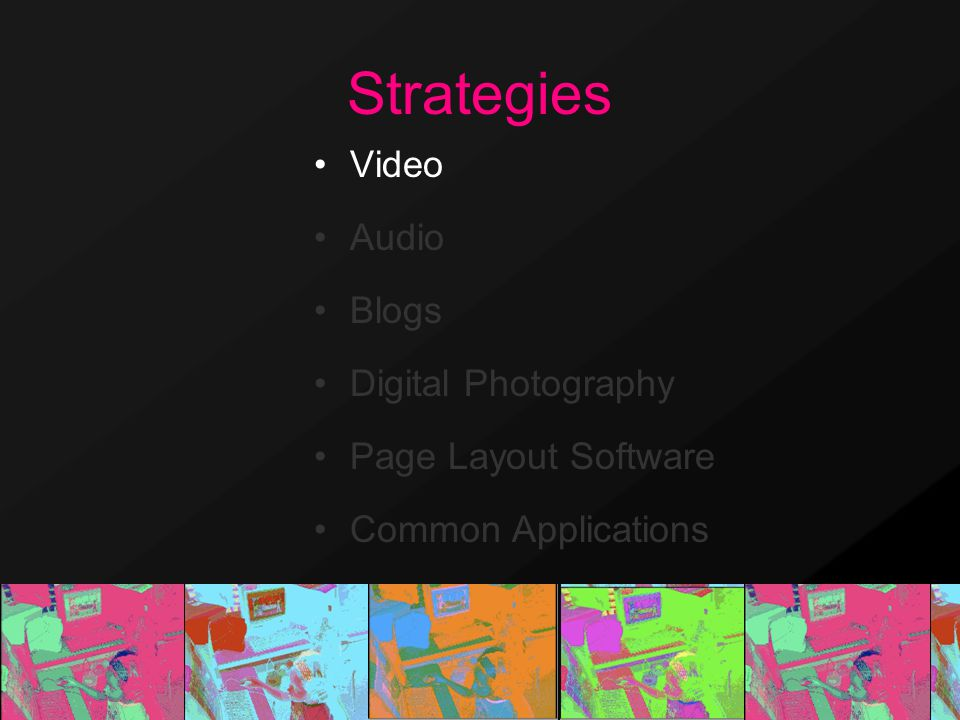 Strategies Video Audio Blogs Digital Photography Page Layout Software Common Applications