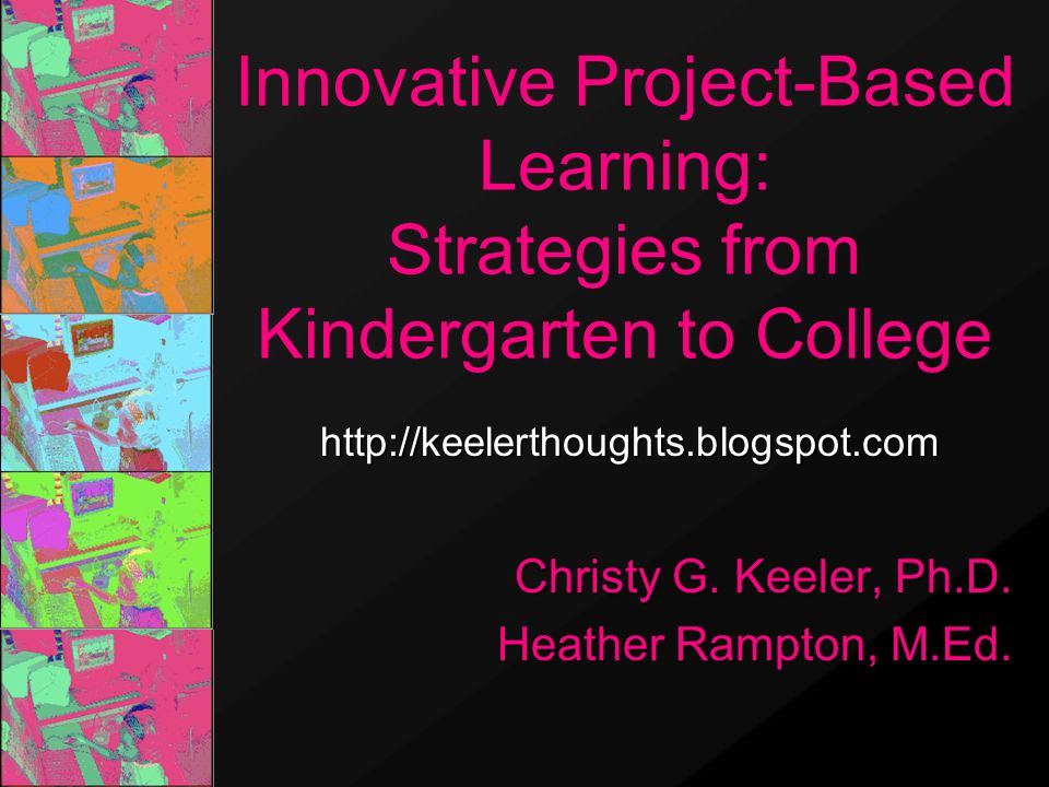 Innovative Project-Based Learning: Strategies from Kindergarten to College Christy G.