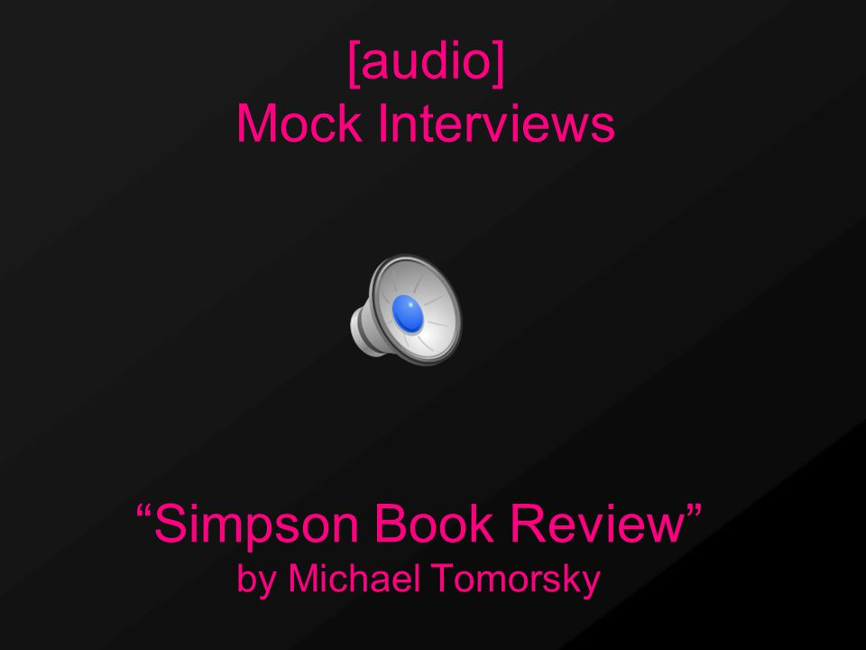 Simpson Book Review by Michael Tomorsky [audio] Mock Interviews