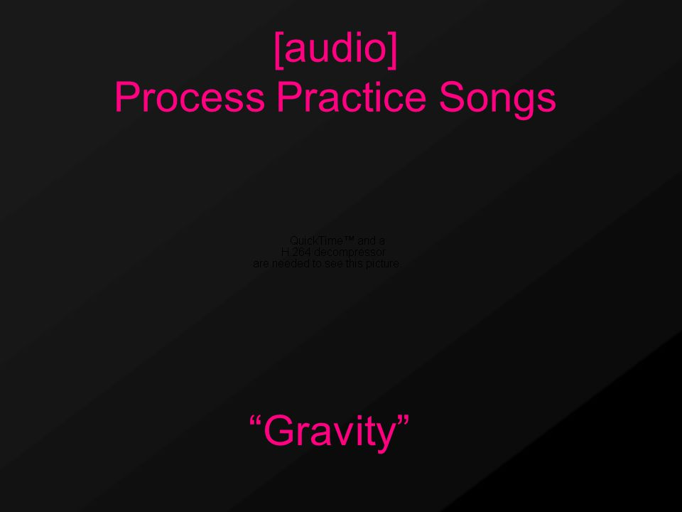 Gravity [audio] Process Practice Songs