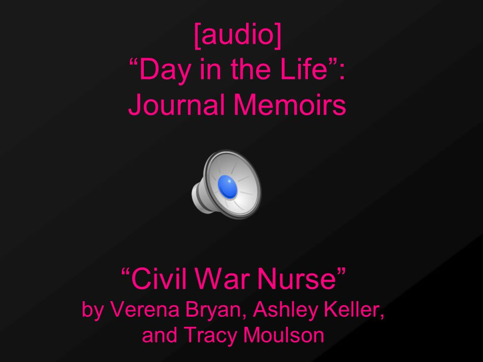 Civil War Nurse by Verena Bryan, Ashley Keller, and Tracy Moulson [audio] Day in the Life : Journal Memoirs