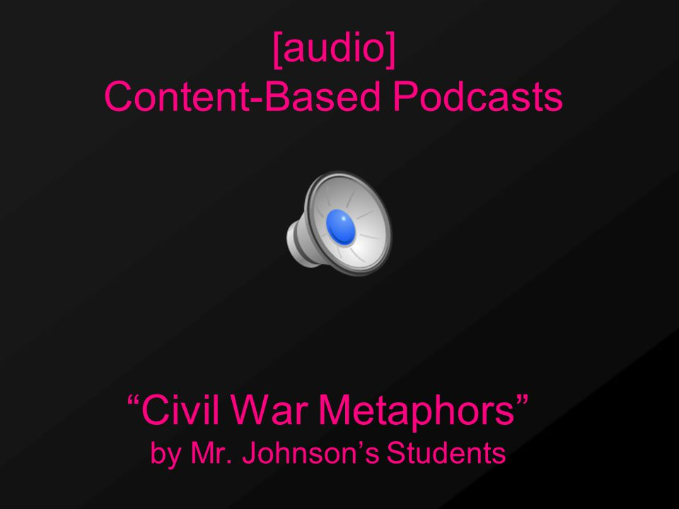 Civil War Metaphors by Mr. Johnson's Students [audio] Content-Based Podcasts