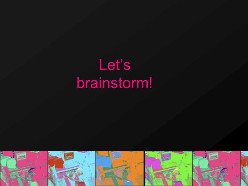 Let's brainstorm!