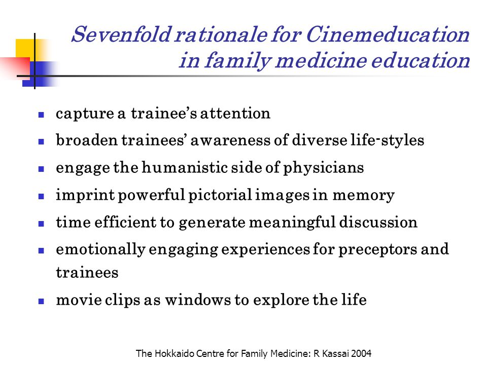 The Hokkaido Centre for Family Medicine: R Kassai 2004 Sevenfold rationale for Cinemeducation in family medicine education capture a trainee's attenti