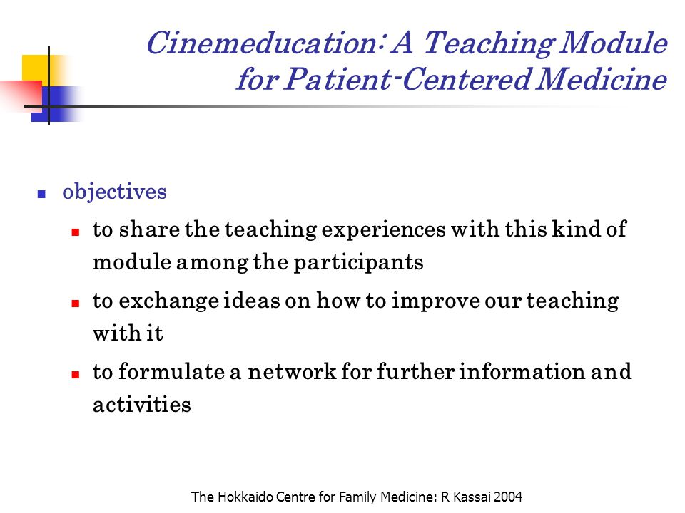 The Hokkaido Centre for Family Medicine: R Kassai 2004 Cinemeducation: A Teaching Module for Patient-Centered Medicine objectives to share the teachin