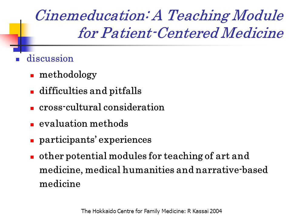 The Hokkaido Centre for Family Medicine: R Kassai 2004 Cinemeducation: A Teaching Module for Patient-Centered Medicine discussion methodology difficul