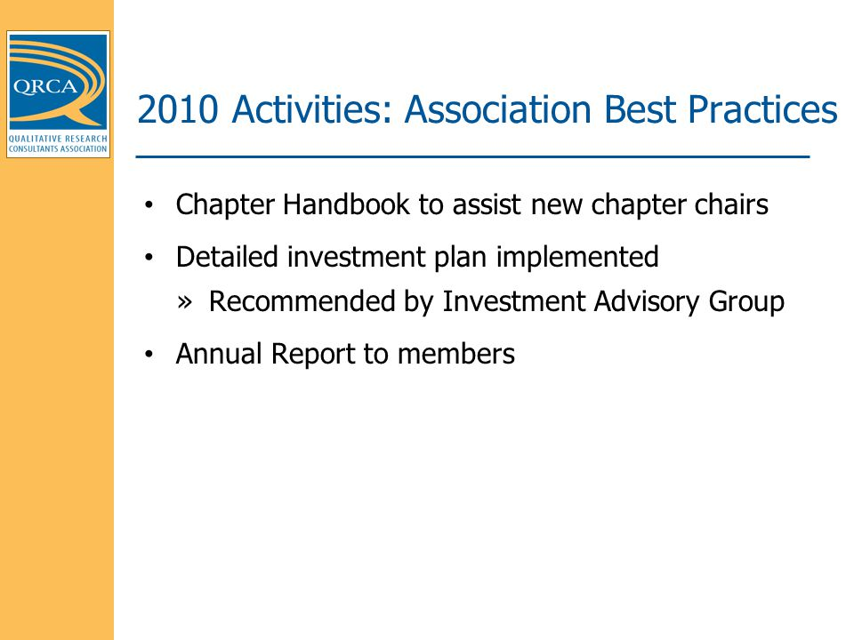2010 Activities: Association Best Practices Chapter Handbook to assist new chapter chairs Detailed investment plan implemented »Recommended by Investment Advisory Group Annual Report to members
