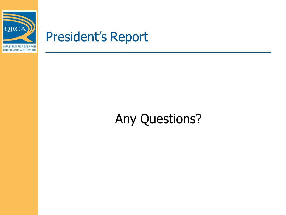 President's Report Any Questions?