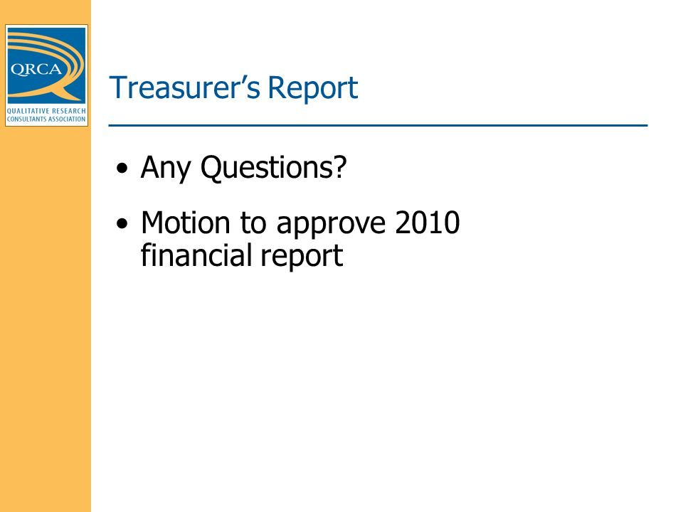 Treasurer's Report Any Questions? Motion to approve 2010 financial report