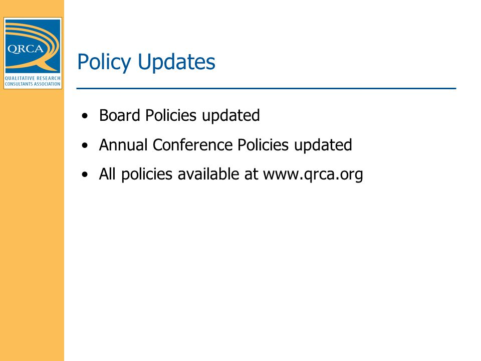 Policy Updates Board Policies updated Annual Conference Policies updated All policies available at www.qrca.org
