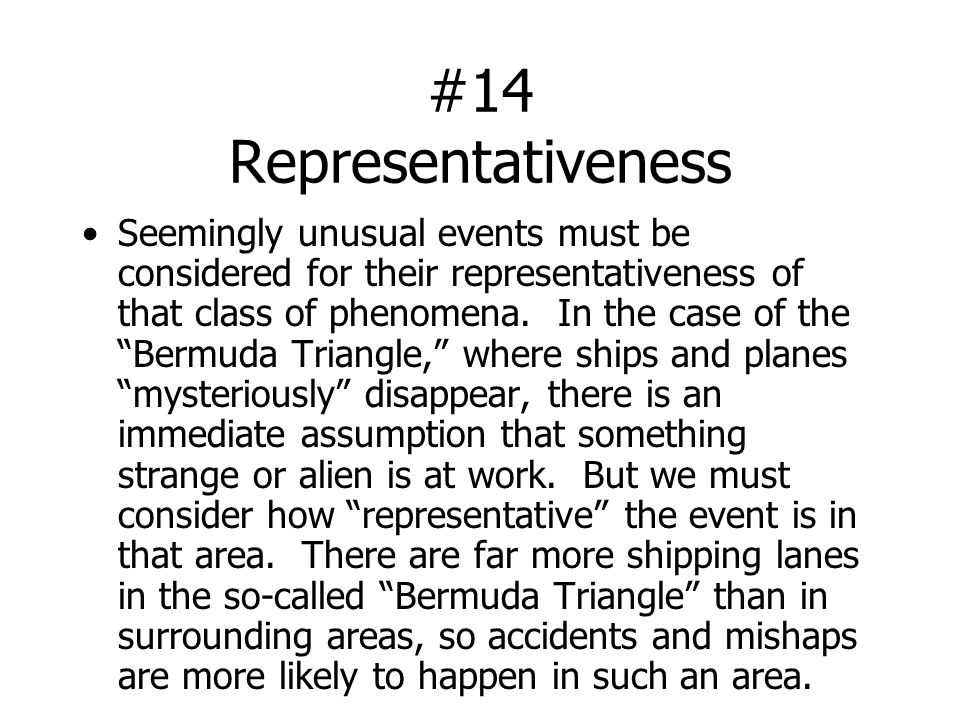 #14 Representativeness Seemingly unusual events must be considered for their representativeness of that class of phenomena.