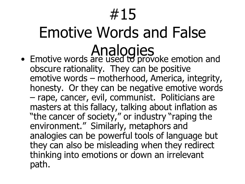 #15 Emotive Words and False Analogies Emotive words are used to provoke emotion and obscure rationality.