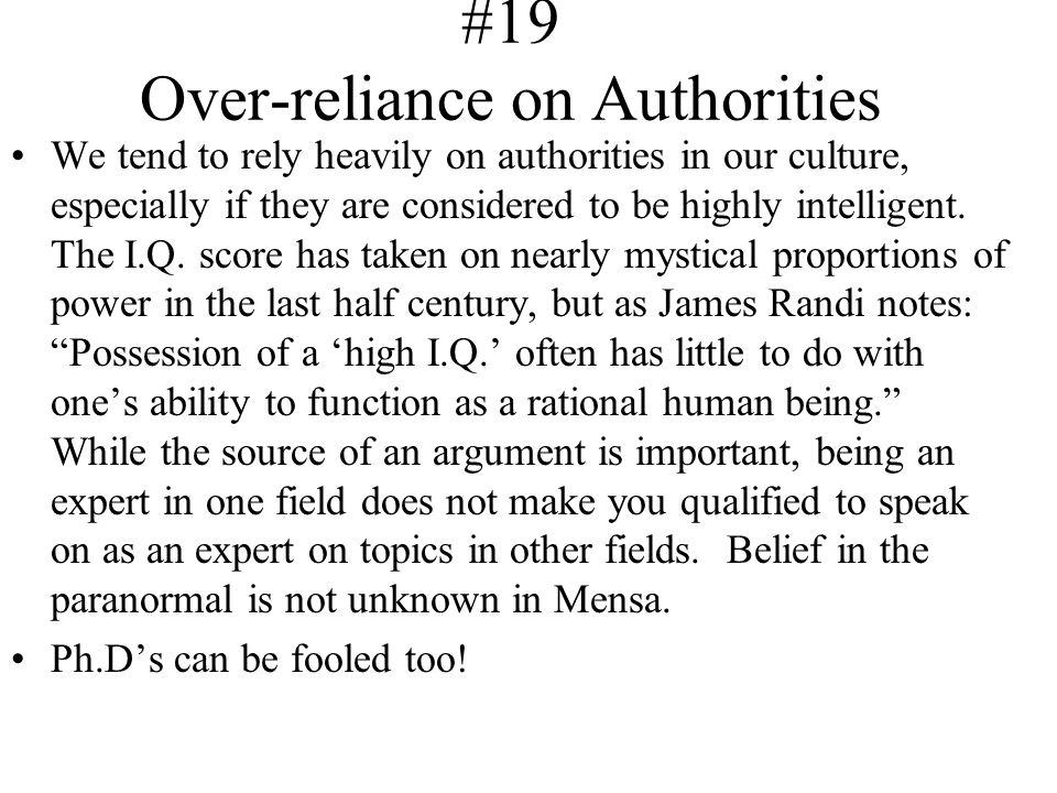 #19 Over-reliance on Authorities We tend to rely heavily on authorities in our culture, especially if they are considered to be highly intelligent. Th
