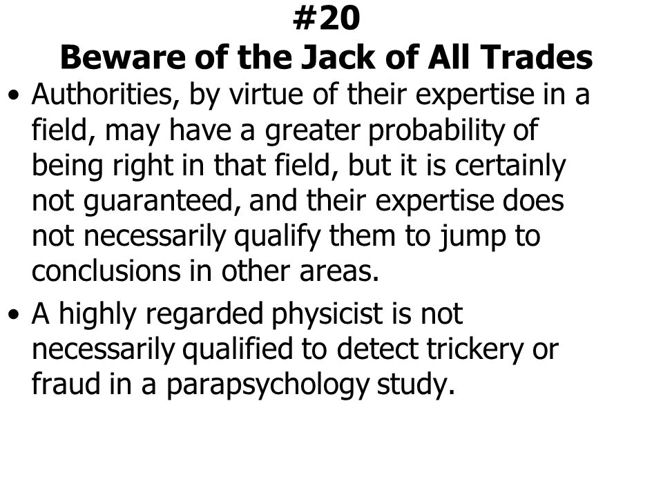 #20 Beware of the Jack of All Trades Authorities, by virtue of their expertise in a field, may have a greater probability of being right in that field