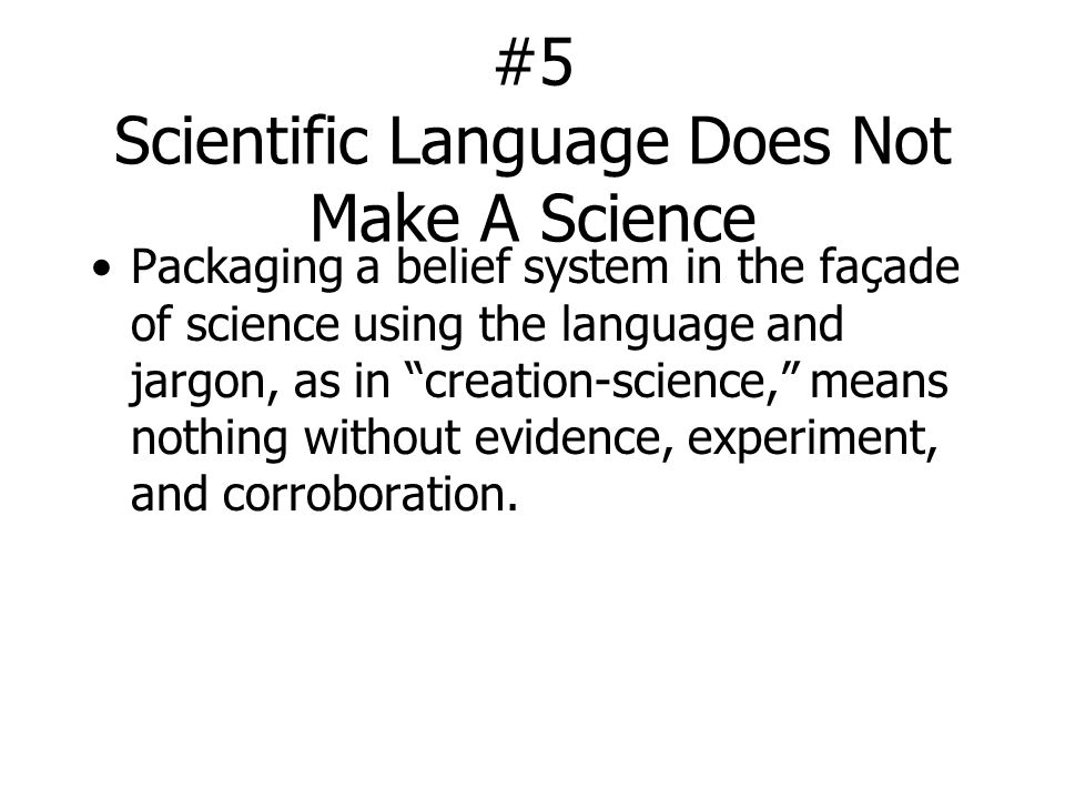"#5 Scientific Language Does Not Make A Science Packaging a belief system in the façade of science using the language and jargon, as in ""creation-scien"