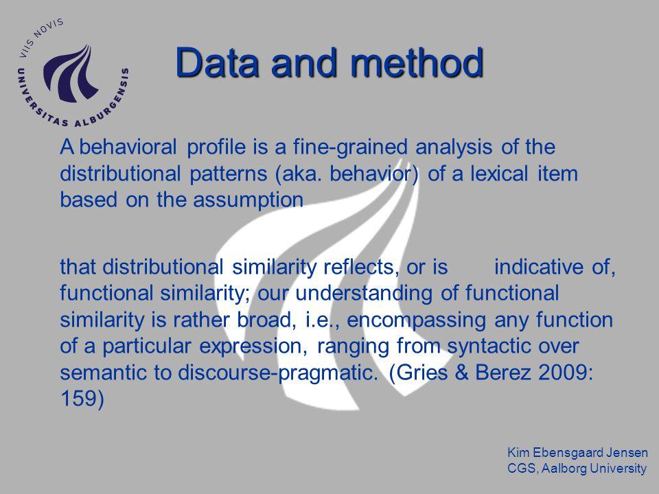 Kim Ebensgaard Jensen CGS, Aalborg University Data and method A behavioral profile is a fine-grained analysis of the distributional patterns (aka.