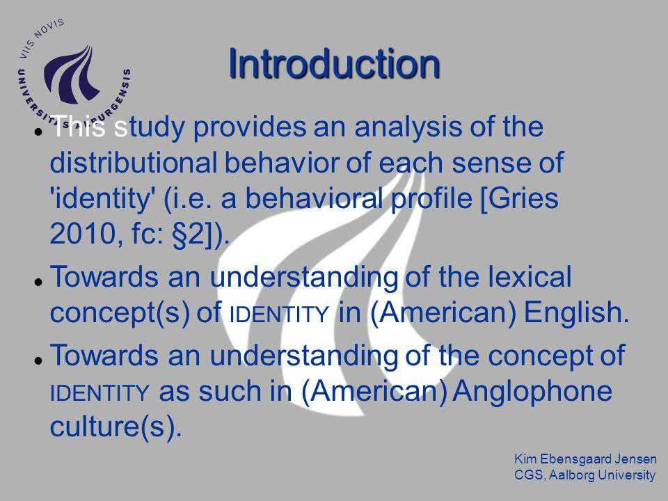 Kim Ebensgaard Jensen CGS, Aalborg University Introduction This study provides an analysis of the distributional behavior of each sense of 'identity'