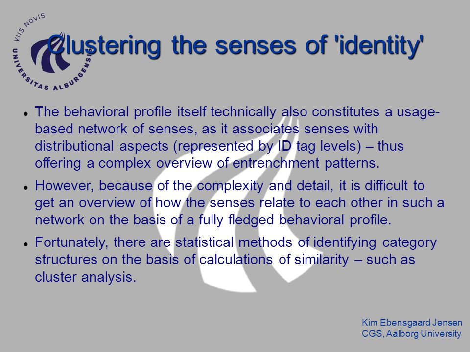 Kim Ebensgaard Jensen CGS, Aalborg University Clustering the senses of 'identity' The behavioral profile itself technically also constitutes a usage-