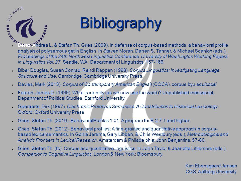 Kim Ebensgaard Jensen CGS, Aalborg University Bibliography Berez, Andrea L. & Stefan Th. Gries (2009). In defense of corpus-based methods: a behaviora