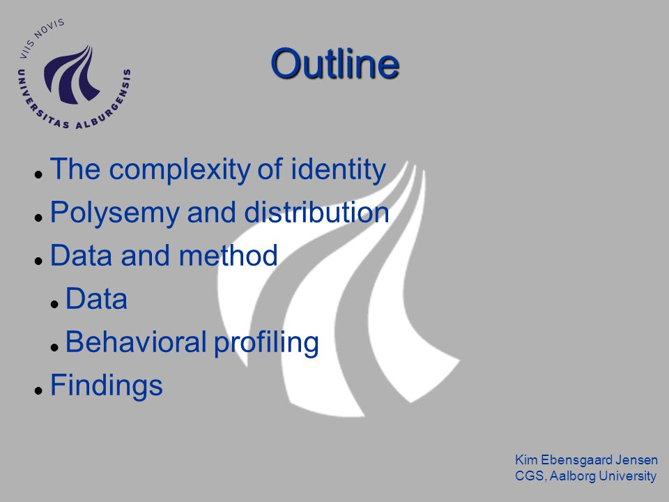 Kim Ebensgaard Jensen CGS, Aalborg University Outline The complexity of identity Polysemy and distribution Data and method Data Behavioral profiling Findings