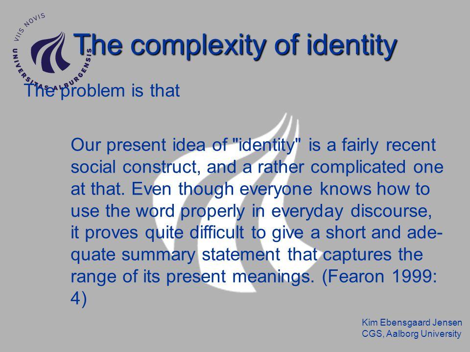 Kim Ebensgaard Jensen CGS, Aalborg University The complexity of identity And..