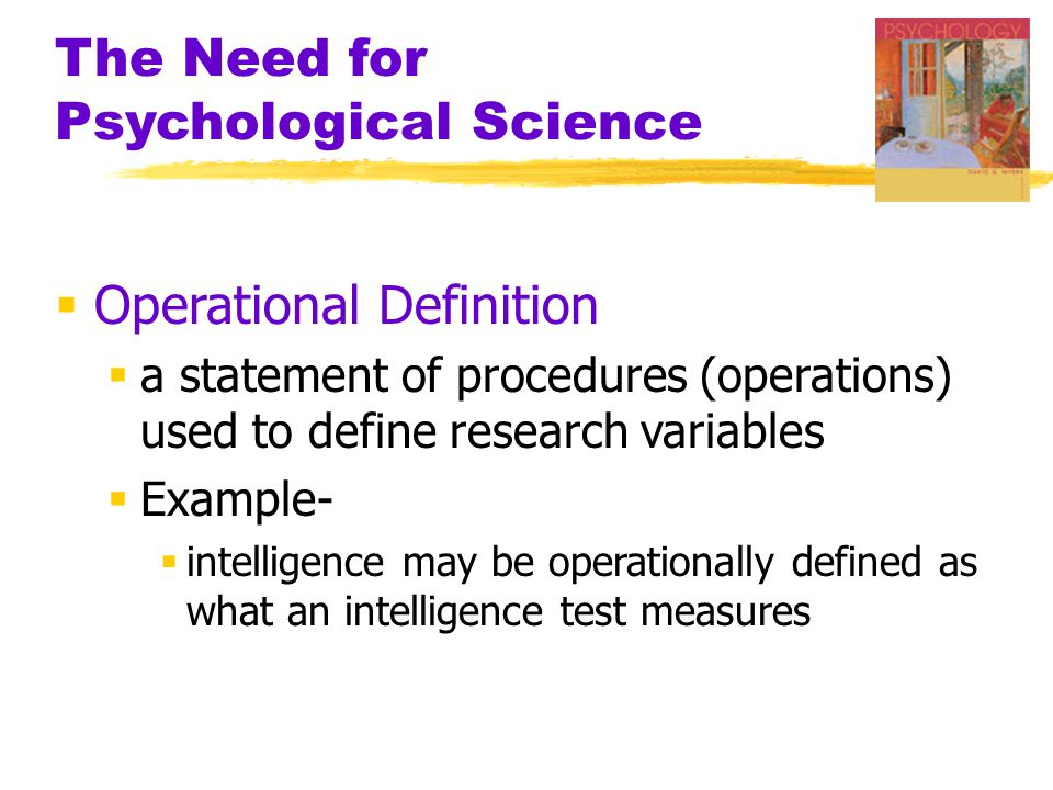  Operational Definition  a statement of procedures (operations) used to define research variables  Example-  intelligence may be operationally defined as what an intelligence test measures