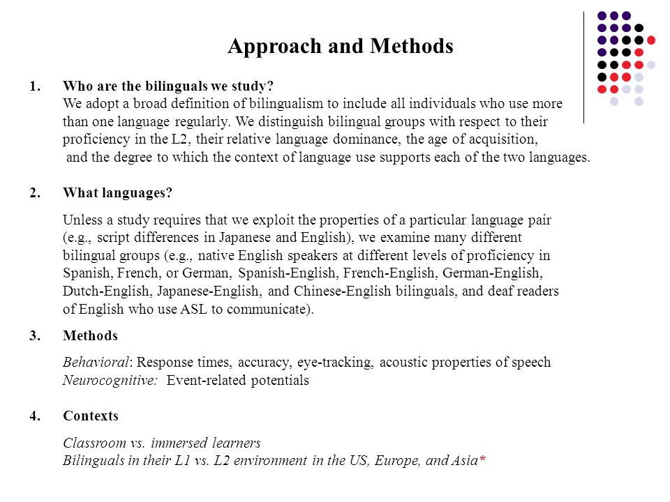 Approach and Methods 1.Who are the bilinguals we study.